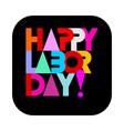 happy labor day text design vector image vector image
