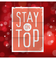 slogan poster abstract stay on top vector image