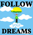 Follow Your Dreams Card Man with Parachute vector image
