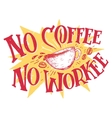 No coffee no workee hand lettering vector image