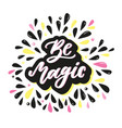 be magic inspirational quote with hand drawn vector image