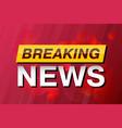 breaking news tv screen saver background vector image