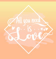 all you need is love design elements vector image
