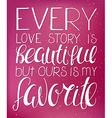 hand lettering inspiring quote - every love story vector image