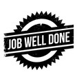 job well done rubber stamp vector image