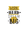 Work hard dream big Color inspirational vector image