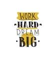 Work hard dream big Color inspirational vector image