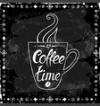 cup of coffee time on a black background vector image