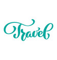 travel text calligraphy lettering design vector image