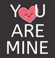 happy valentines day greating card you are mine vector image