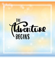 the adventure begins lettering vector image