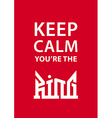 Keep calm youre the King poster with crown vector image