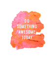 do smoething awesome today vector image