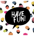 Have fun Colorful dot background vector image vector image