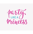 Party like a Princess lettering quote typography vector image