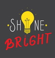 Shine bright vector image