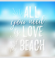 all you need is love and the beach design element vector image