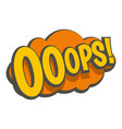 ooops comic text speech bubble icon isolated vector image