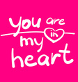 you are in my heart vector image