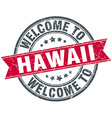 welcome to Hawaii red round vintage stamp vector image