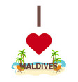 i love maldives travel palm summer lounge vector image