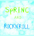 inscription spring and rock n vector image