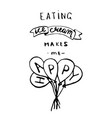 eating ice cream makes me happy lettering vector image