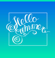 hello summer hand drawn brush lettering typography vector image