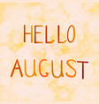 inscription hello august on an vector image