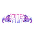 cute fishes vector image