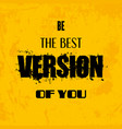 be the type of person you want to meet inspiring vector image