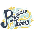 Praise Him in caligraphic style design vector image