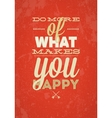 Do More Of What Makes You Happy typography vector image