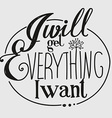 I will get everything I want vector image