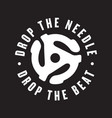 Drop the needle drop the beat vinyl record logo vector image