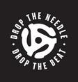 drop the needle drop the beat vinyl record logo vector image