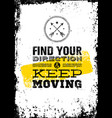find your direction and keep moving motivation vector image