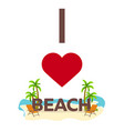 i love beach travel palm summer lounge chair vector image