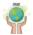 ecology green world hands holding world earth vector image
