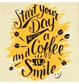 Start your day with a coffee and smile calligraphy vector image vector image