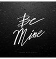 Be mine greeting card with calligraphy vector image
