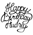 happy birthday audrey name lettering vector image