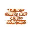 Grunge text background stripes Orange vector image
