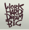 work hard dream big phrase handwritten vector image