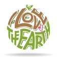 I love the Earth hand lettering eco design vector image