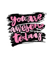 You are awesome today vector image