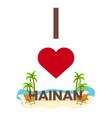 i love hainan china travel palm summer lounge vector image