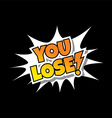 You Lose - Comic Speech Bubble Cartoon Game Assets vector image