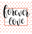 forever love lettering calligraphy romantic heart vector image