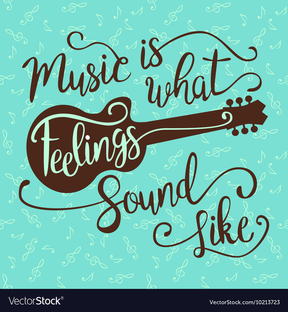 Music is what feelings sound like vector